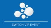 Switch VIP event